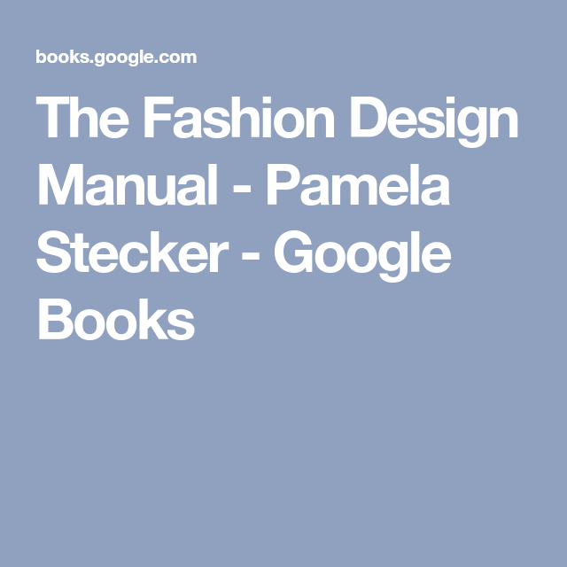 The Fashion Design Manual Pamela Stecker Google Books Fashion Design Pamela Books