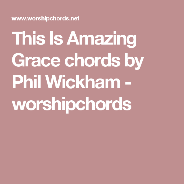This Is Amazing Grace Chords By Phil Wickham Worshipchords