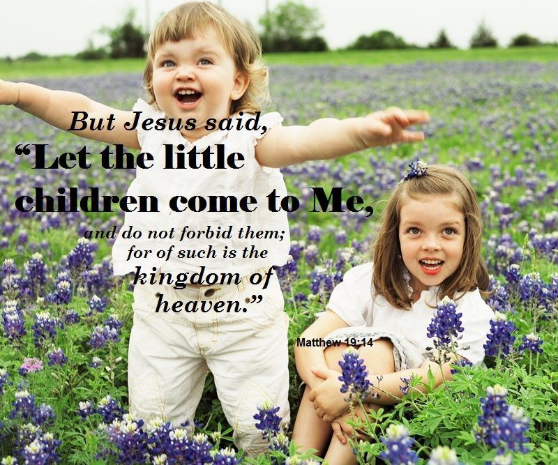 "But Jesus said, ""Let the little children come to Me..."" (Matthew ..."