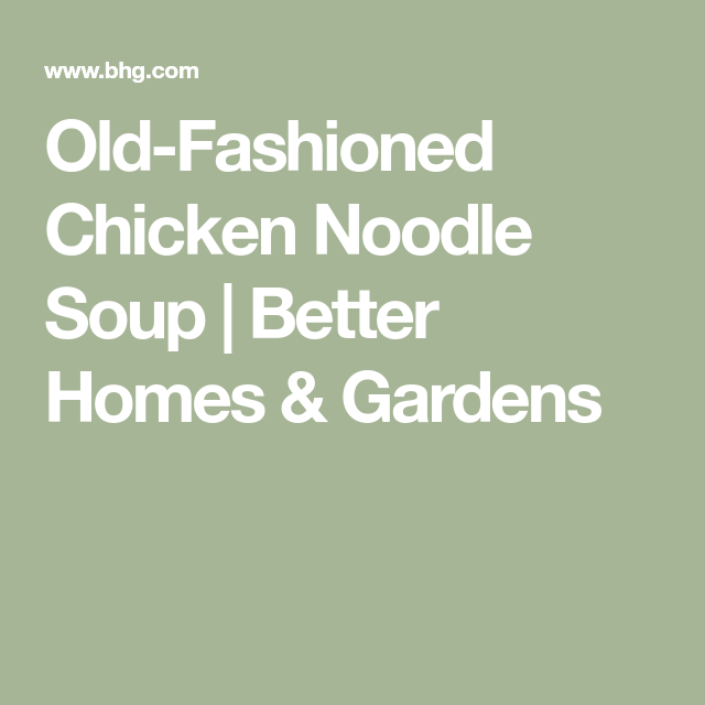 537ee762a1ee8ee1c88d05ea211fbdf7 - Better Homes And Gardens Chicken Noodle Soup