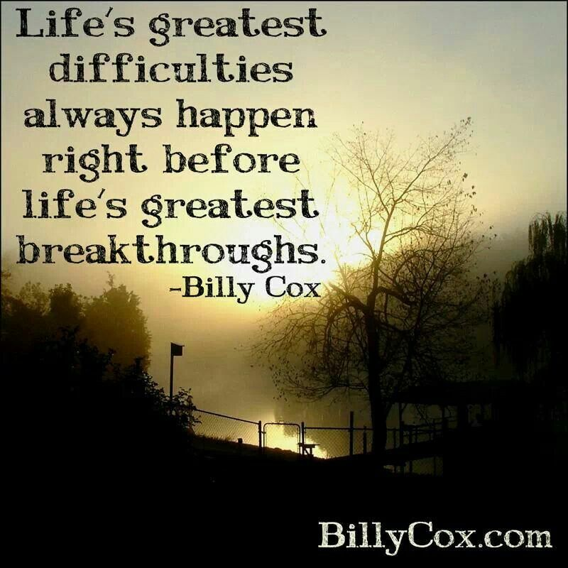 Lifeu0027s Greatest Difficulties Always Happen Right Before Lifeu0027s Greatest  Breakthroughs