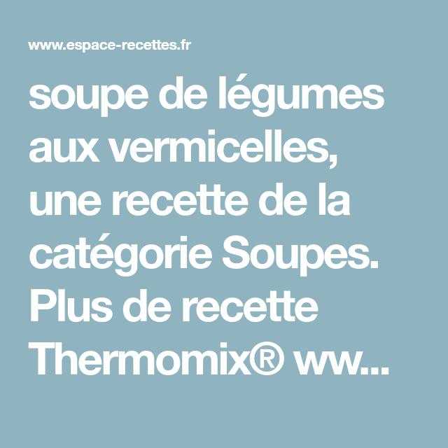 soupe de légumes aux vermicelles, une recette de la catégorie Soupes. Plus de recette Thermomix® www.espace-recettes.fr