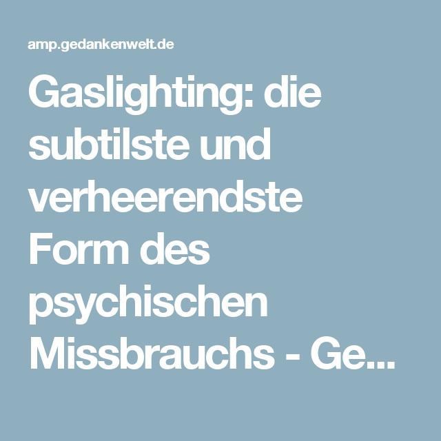 Gaslighting: die subtilste und verheerendste Form des psychischen Missbrauchs - Gedankenwelt