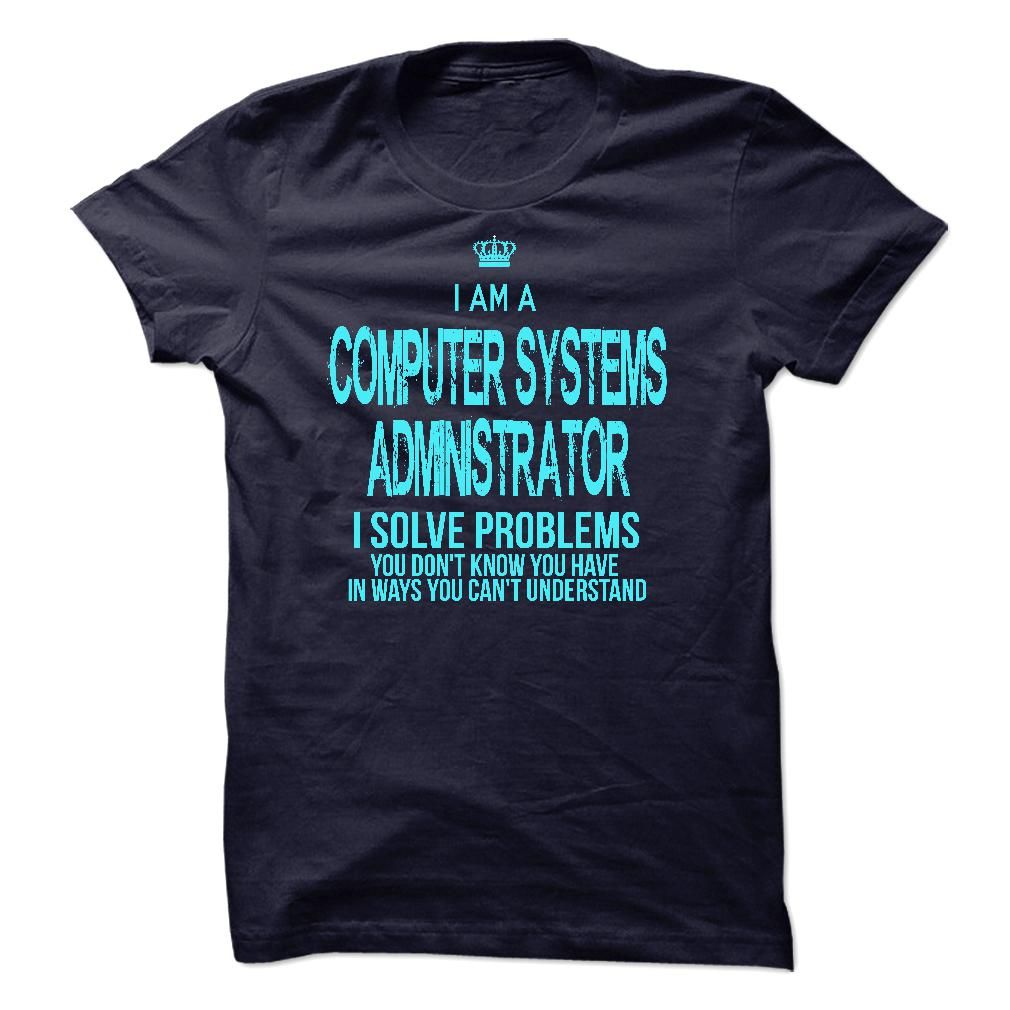 [New tshirt name ideas] I am a Computer Systems Administrator  Discount 15%  If you are a Computer Systems Administrator. This shirt is a MUST HAVE  Tshirt Guys Lady Hodie  SHARE and Get Discount Today Order now before we SELL OUT  Camping a sled hoodie and matching tshirt each sold discount systems administrator