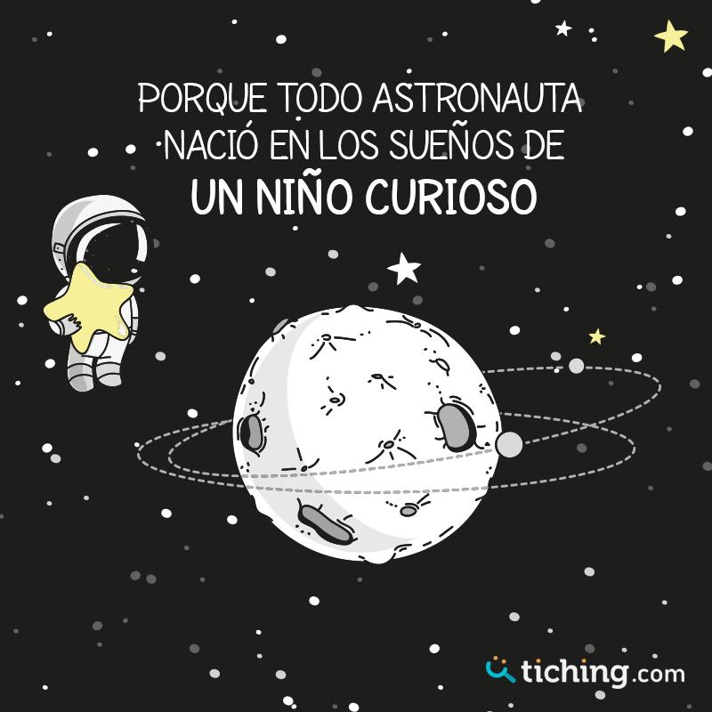 Porque Todo Astronauta Nació En Los Sueños De Un Niños