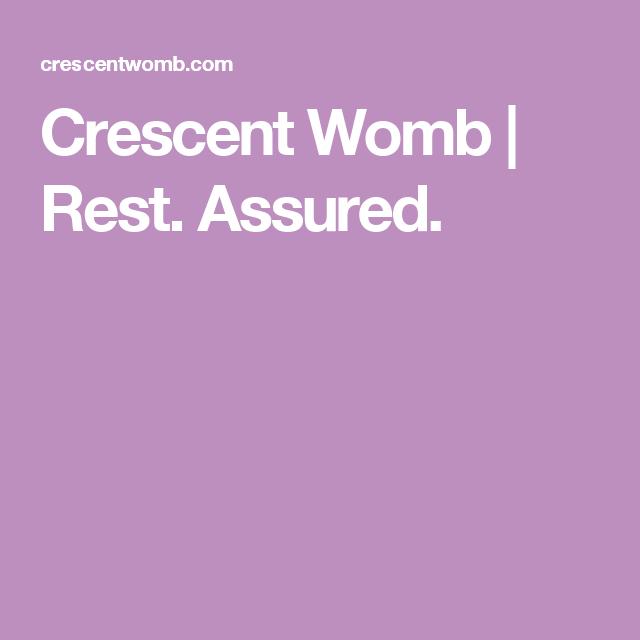 Crescent Womb | Rest. Assured.