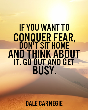 If you want to conquer your fears...