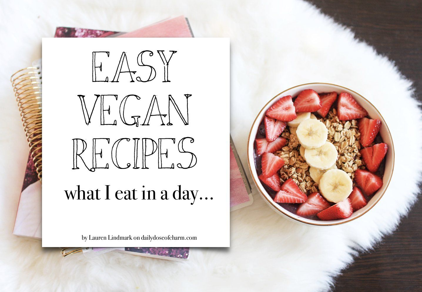 Vegan Recipes! What I eat in a day healthy and plant based! Acai Bowl, Black bean and corn rice, peanut butter apples, and potatoes with Sriracha aioli! By Lauren Lindmark on daily dose of charm dailydoseofcharm.com