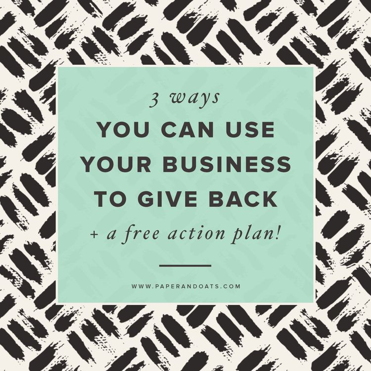 3 ways you can use your business to give back (+ free action plan - free action plans