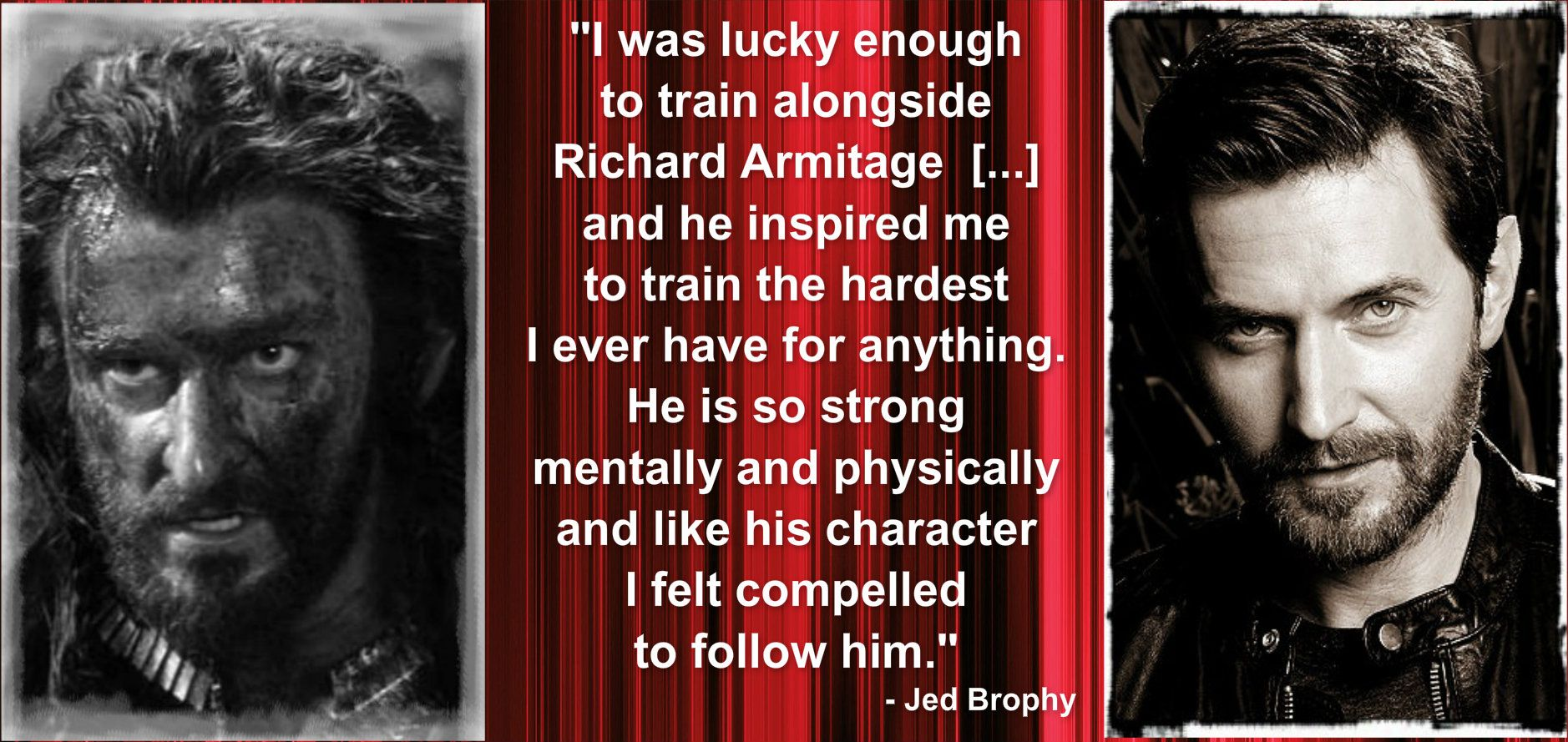 """Jed Brophy on Richard: """"He is so strong mentally and physically..."""".   From http://www.theonering.net/torwp/2013/10/06/80021-getting-to-know-jed-brophy/2/"""