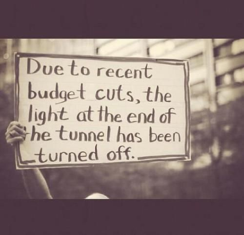 Due to recent budget cuts, the light at the end of the tunnel has been turned off!