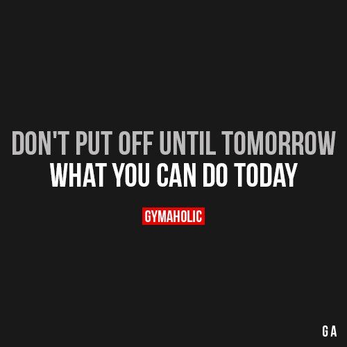 Don T Put Off Until Tomorrow Fitness Quotes Fitness Motivation