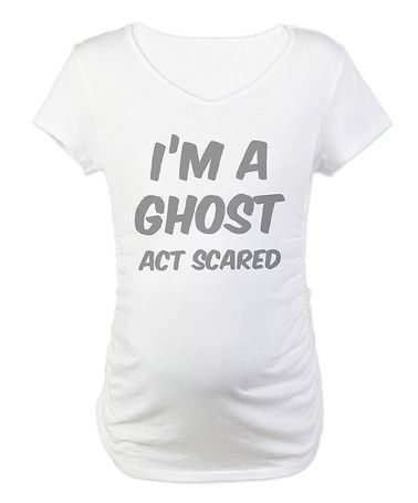 147b268530398 Take a look at this White 'I'm a Ghost Act Scared' Maternity Tee by  CafePress on #zulily today!