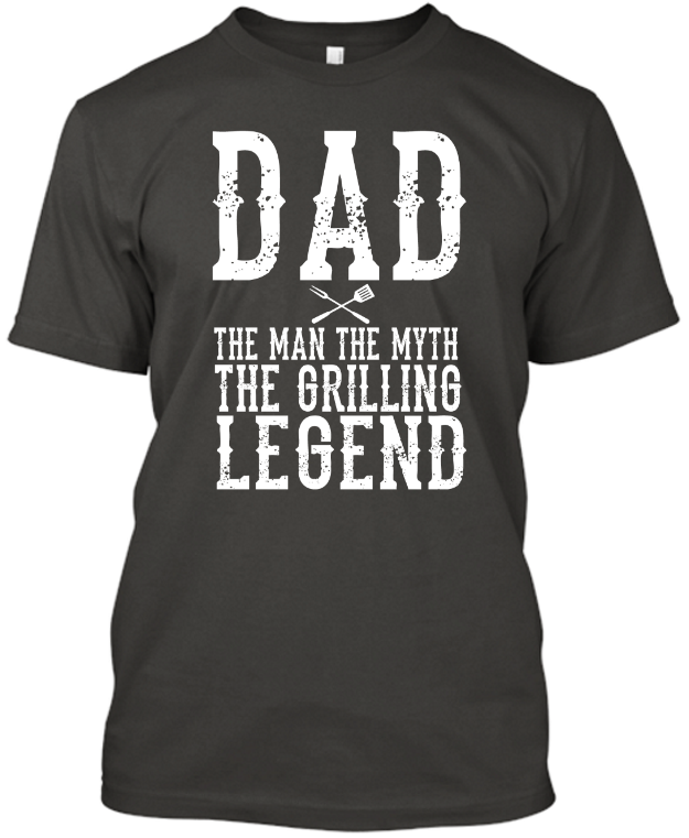 DAD The Man The Myth The Grilling Legend T-Shirt