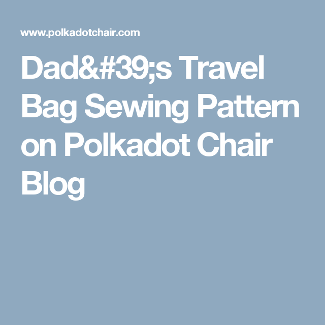 0cd0f647c6e Dad s Travel Bag Sewing Pattern on Polkadot Chair Blog   Bags ...