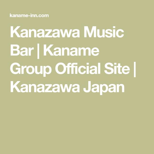 Kanazawa Music Bar Kaname Group Official Site Kanazawa Japan Kanazawa Japan Kanazawa Japan