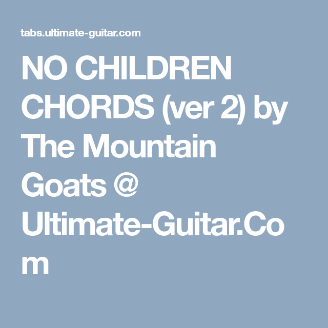 No Children Chords Ver 2 By The Mountain Goats Ultimate Guitar