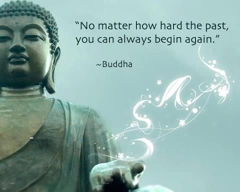 no matter how hard the past you can always begin again buddha cleanslate