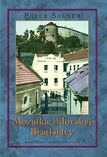 Mozaika židovskej Bratislavy | Peter Salner | Marenčin PT