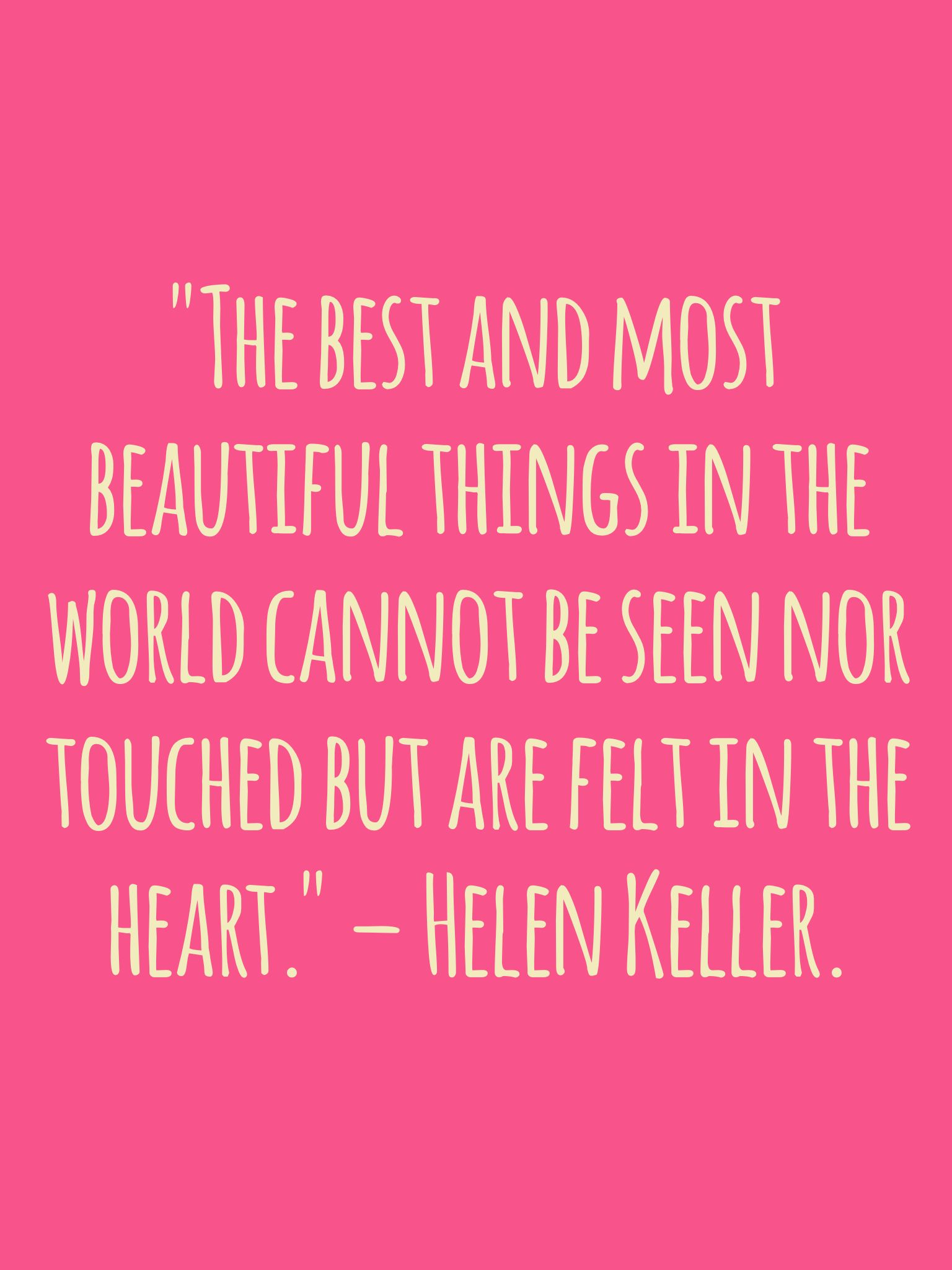 The best and most beautiful things in the world cannot be seen nor ...