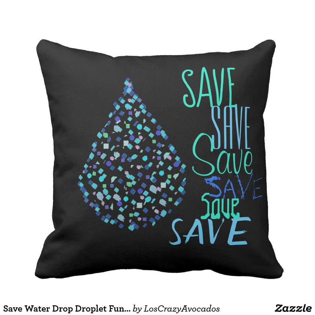 Save Water Drop Droplet Funky Throw Pillow Cushion | Save water ...