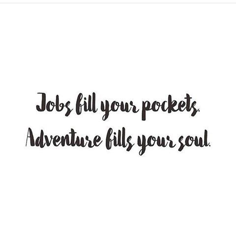 #Travel Thought - Adventure fills your soul.