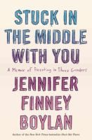 Stuck in the Middle with You: A Memoir of Parenting in Three Genders by Jennifer Finney Boylan