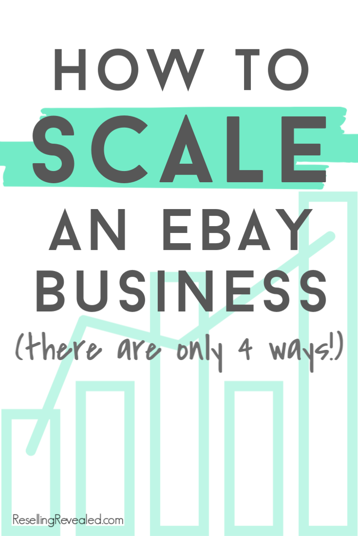 How To Scale An Ebay Business The Only 4 Ways Resellingrevealed In 2020 Ebay Business Ebay Selling Tips Making Money On Ebay