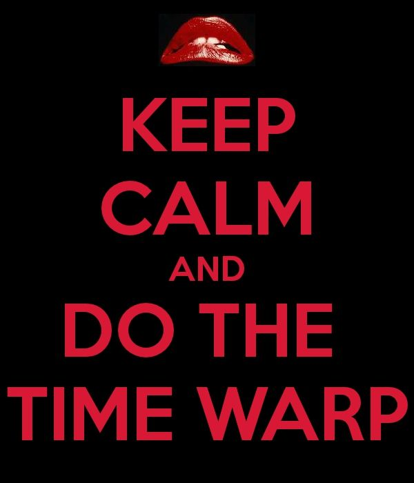 Keep Calm and do the time warp Rocky Horror Picture Show