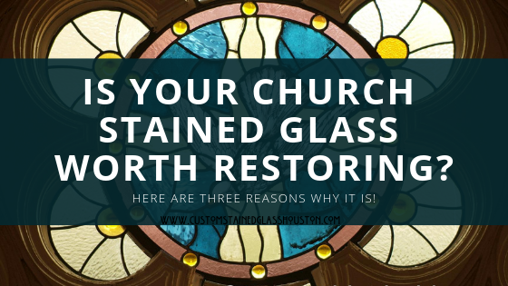 3 Reasons why Church Stained Glass is Worth Restoring in Houston Church Stained Glass Value And ...