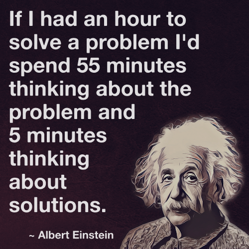 If I had an hour to solve a problem I'd spend 55 minutes thinking about the  problem and 5 minutes thinking abou… | Einstein, Einstein quotes, Albert einstein  quotes