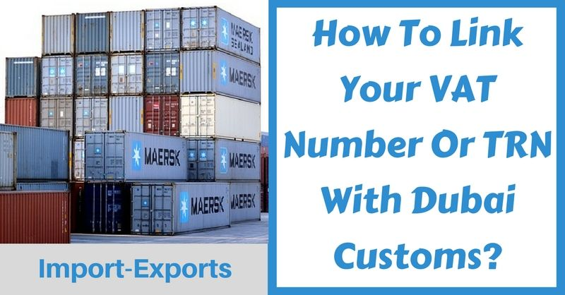How To Link Your Vat Number Or Trn With Dubai Customs Step Guide