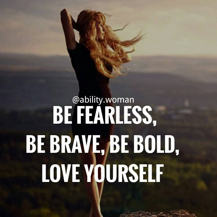 be fearless, be brave, be bold, love yourself, quotes, empowering