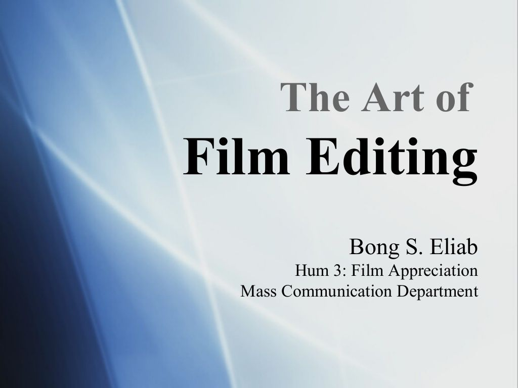 Session 10 the art of film editing Film Appreciation