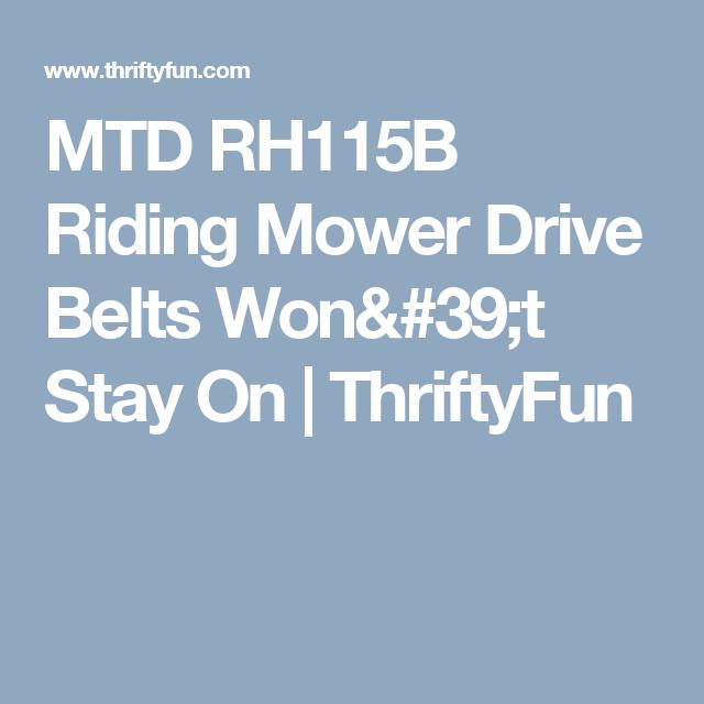 MTD RH115B Riding Mower Drive Belts Won\'t Stay On | Riding mower and ...