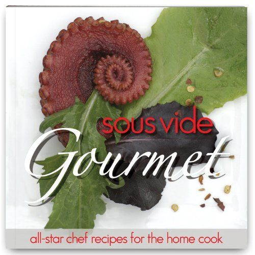 SousVide Gourmet Cookbook for Sous Vide Cooking by Sous Vide. $15.99. SousVide Gourmet Cookbook for Sous Vide Cooking. The SousVide Gourmet Cookbook features SousVide recipes developed by some of America's top chefs, pairing complex flavors and gourmet ingredients in a format that any home cook can recreate. The step-by-step recipes, along with plating instructions and side dish pairings, will soon have you cooking like the pros in your own kitchen. From the elegant...