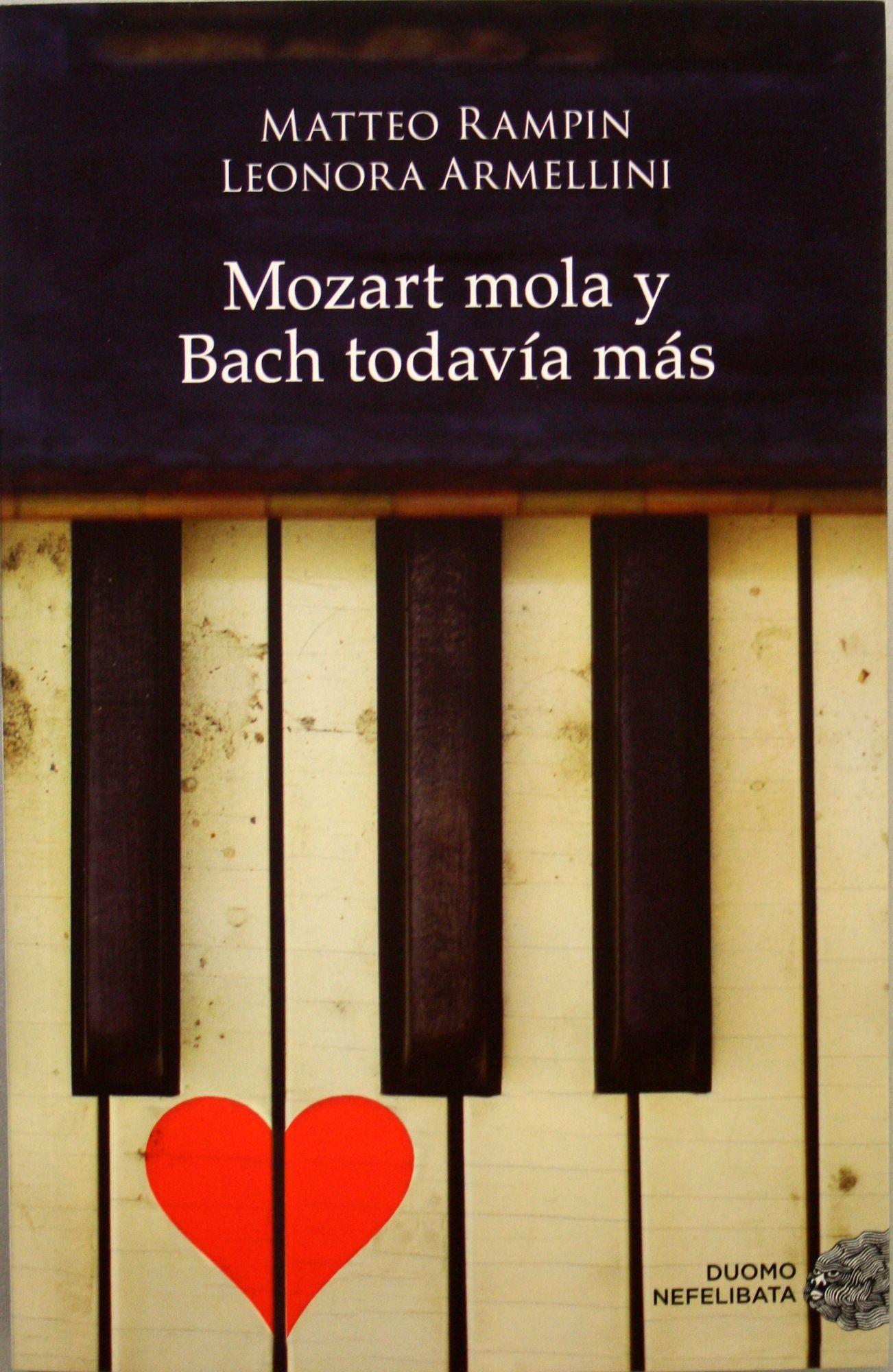 Mozart mola y Bach todavía más : cómo dejarse seducir por la música clásica, enamorarse perdidamente de ella y convertirse en dependiente para siempre / Matteo Rampin, Leonora Armellini. + info: http://www.librosyliteratura.es/mozart-mola-y-bach-todavia-mas.html