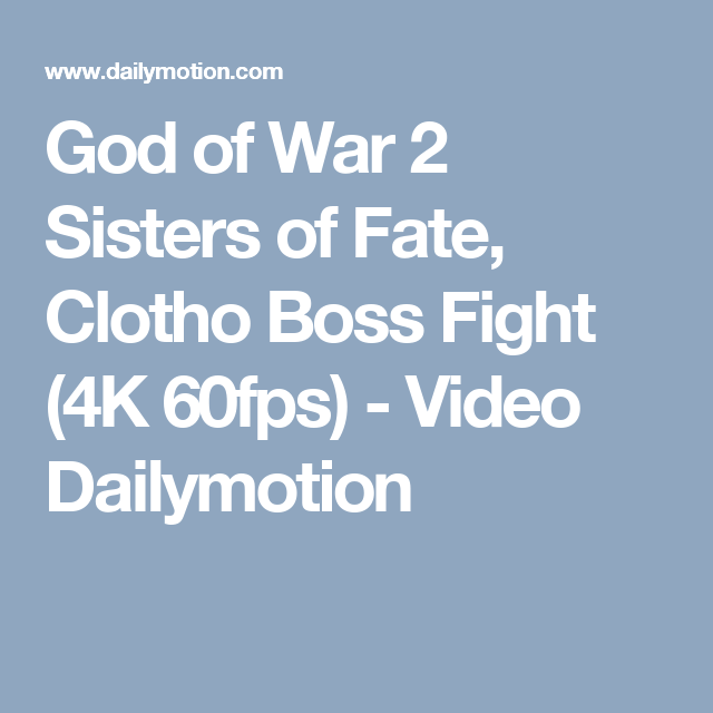 God of War 2 Sisters of Fate, Clotho Boss Fight (4K 60fps) - Video Dailymotion