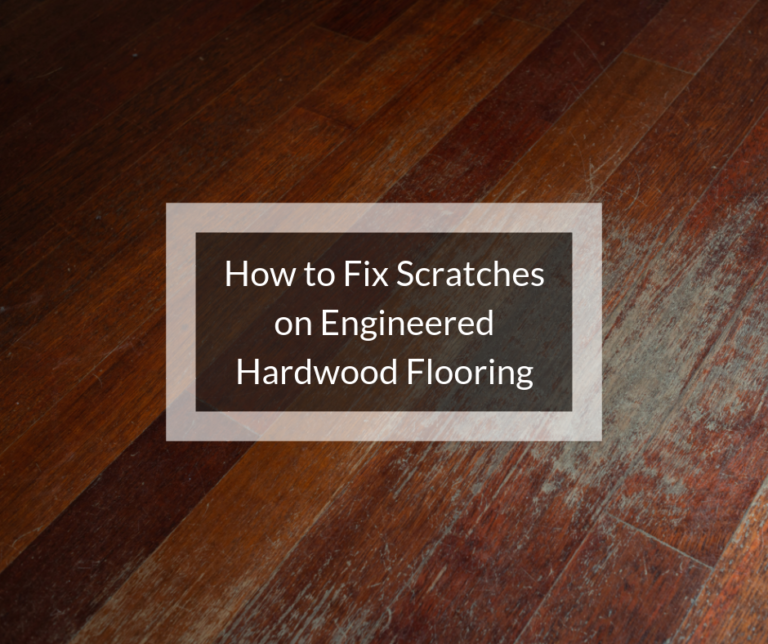 How To Fix Scratches On Engineered Hardwood Floorslearning Center