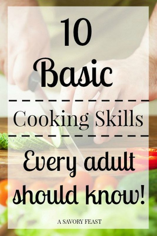Cooking Skills Every Adult Should Know 10 Basic Cooking Skills Every Adult Should Know. Includes helpful tips and tutorials!10 Basic Cooking Skills Every Adult Should Know. Includes helpful tips and tutorials!