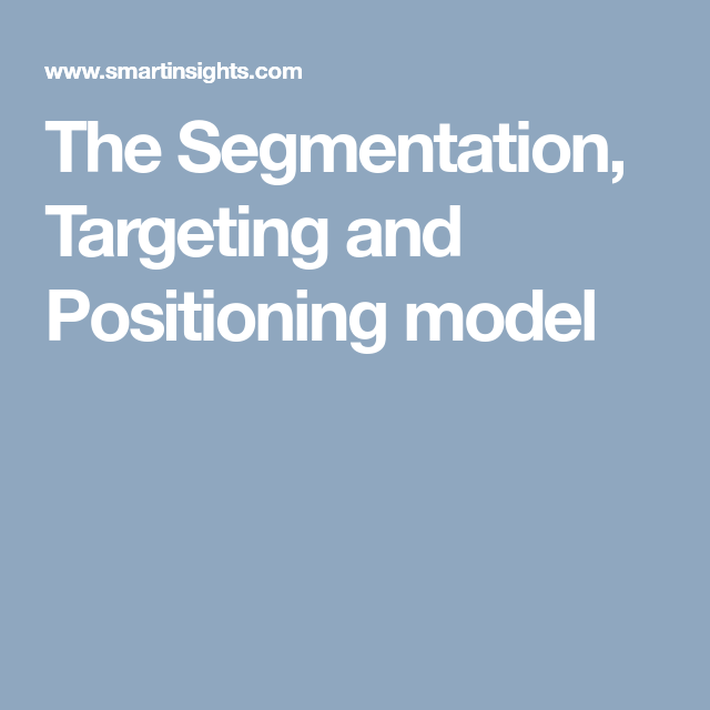 The Segmentation Targeting And Positioning Model