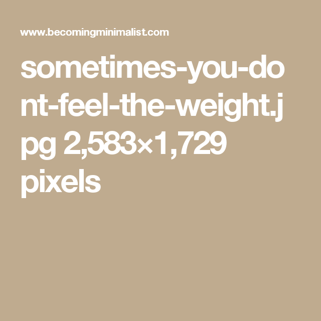 sometimes-you-dont-feel-the-weight.jpg 2,583×1,729 pixels