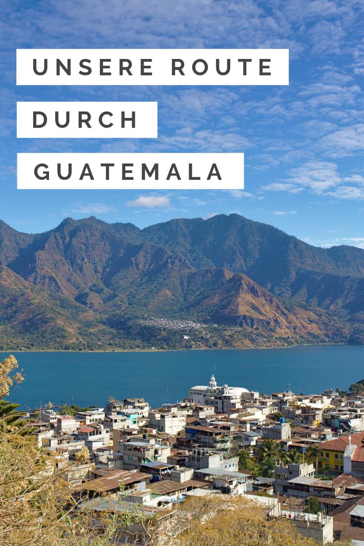 Unsere Backpacking Route Durch Guatemala Mit Karte Karibik Reisen Reisen Und Zentralamerika