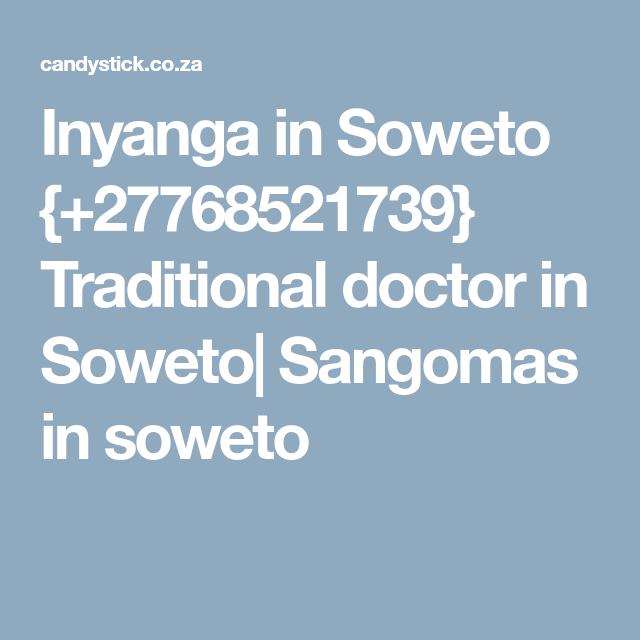 Inyanga in Soweto {+27768521739} Traditional doctor in
