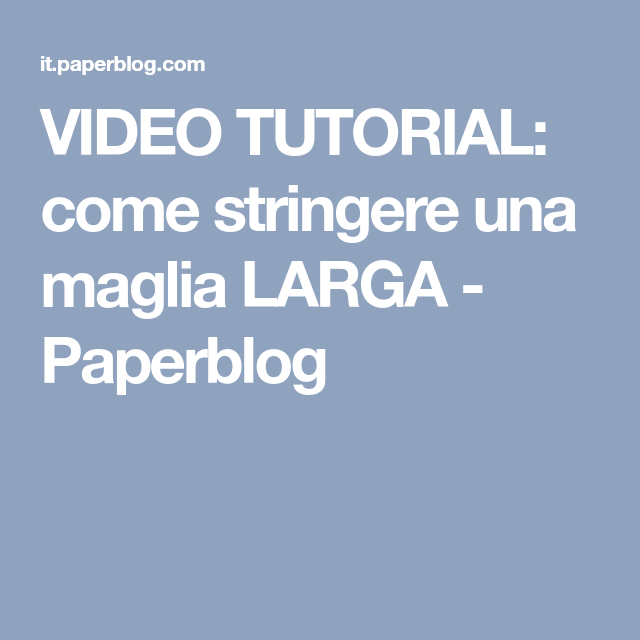 VIDEO TUTORIAL  come stringere una maglia LARGA - Paperblog  272a8233ddff