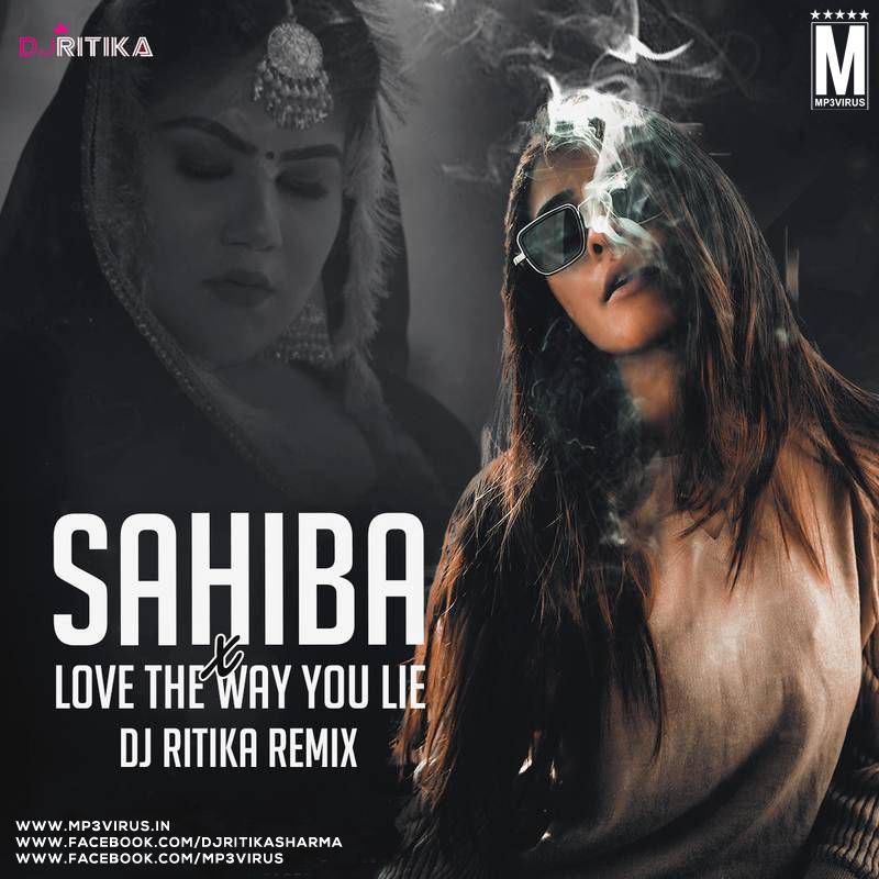 Sahiba X Love The Way You Lie Remix Dj Ritika Download Now In 2020 Remix You Lied Latest Bollywood Songs