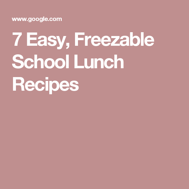 7 Easy, Freezable School Lunch Recipes