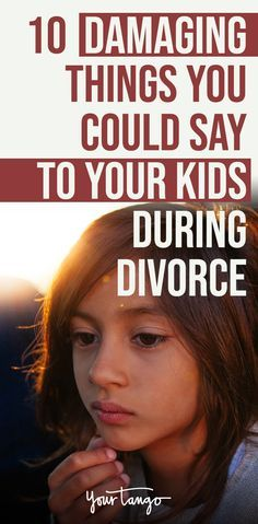 The 10 Most Damaging Things You Could Say To Your Kids During Your Divorce