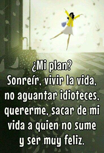 ¿Mi plan? Sonreír, vivir la vida, no aguantar idioteces