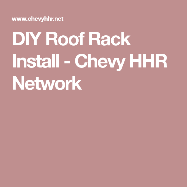 Diy Roof Rack Install Chevy Hhr Network Roof Rack Installation Chevy Hhr